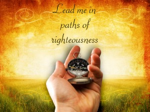 Lead me in paths of righteousness