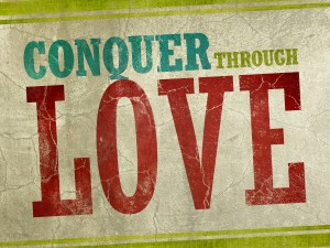 conquer through love