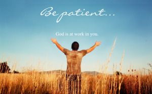 be patient God is at work in you