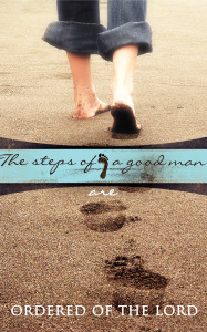 steps of a good man are ordered of the lord