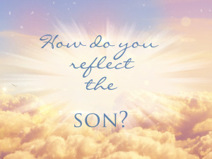 how do you reflect the son