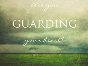 are you guarding your heart