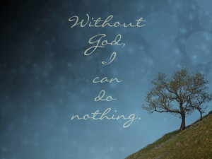 without God I can do nothing