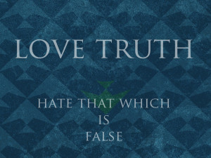 love truth hate that which is false
