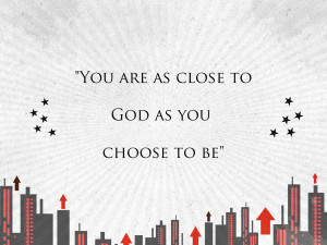 you are as close to god