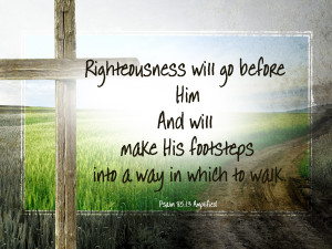 righteousness will go before Him